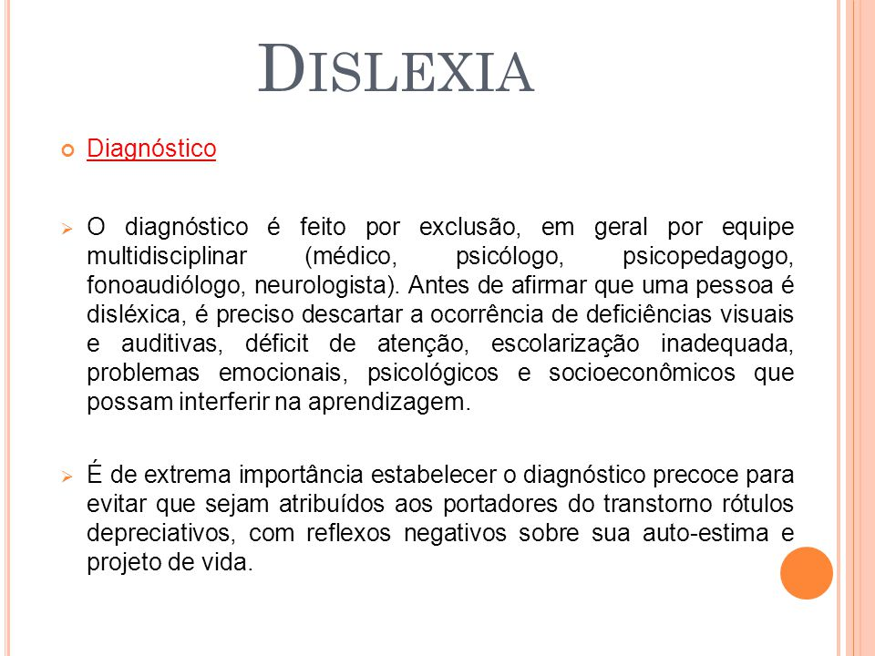Diagnóstico O diagnóstico é feito por exclusão, em geral por equipe multidisciplinar (médico, psicólogo, psicopedagogo, fonoaudiólogo, neurologista).