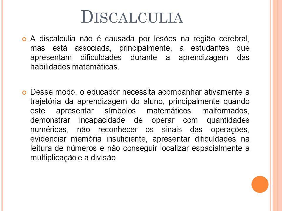 A discalculia não é causada por lesões na região cerebral, mas está associada, principalmente, a estudantes que apresentam dificuldades durante a apre