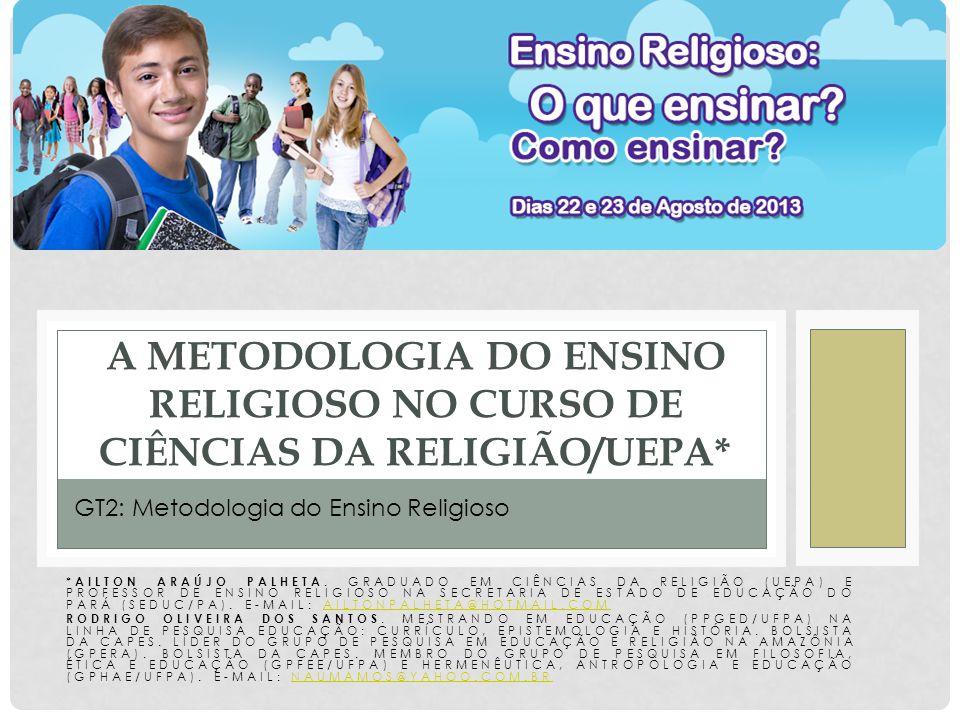 * AILTON ARAÚJO PALHETA. GRADUADO EM CIÊNCIAS DA RELIGIÃO (UEPA) E PROFESSOR DE ENSINO RELIGIOSO NA SECRETARIA DE ESTADO DE EDUCAÇÃO DO PARÁ (SEDUC/PA