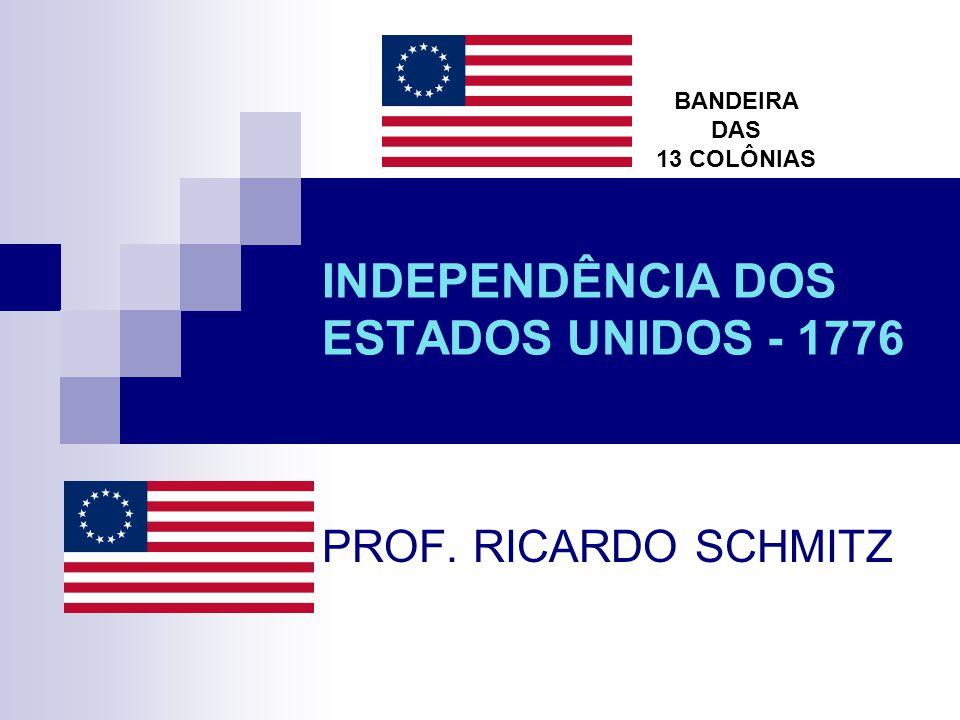 INDEPENDÊNCIA DOS ESTADOS UNIDOS - 1776 PROF. RICARDO SCHMITZ BANDEIRA DAS 13 COLÔNIAS