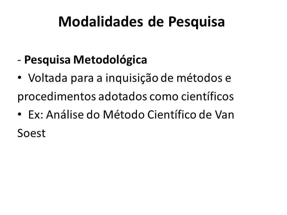 Modalidades de Pesquisa - Pesquisa Metodológica Voltada para a inquisição de métodos e procedimentos adotados como científicos Ex: Análise do Método C