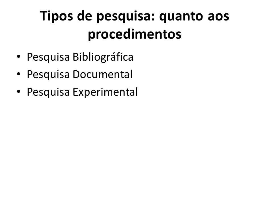 Tipos de pesquisa: quanto aos procedimentos Pesquisa Bibliográfica Pesquisa Documental Pesquisa Experimental