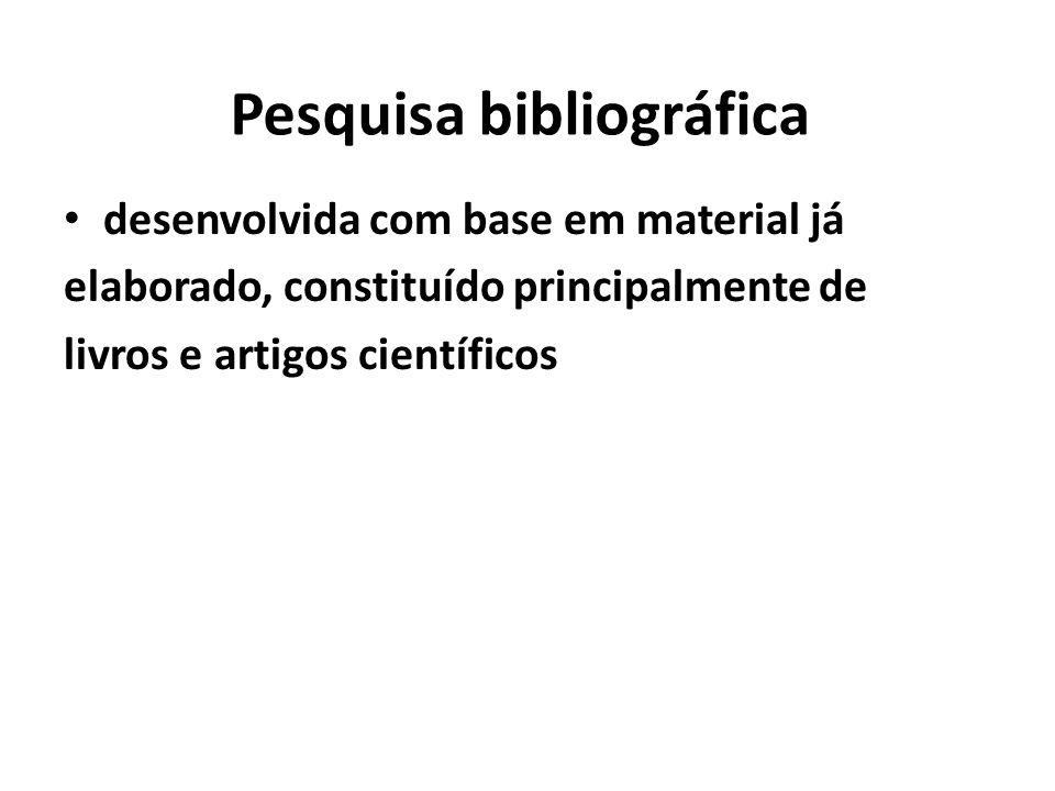 Pesquisa bibliográfica desenvolvida com base em material já elaborado, constituído principalmente de livros e artigos científicos