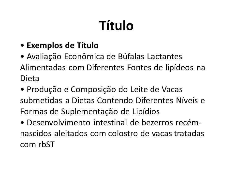 Título Exemplos de Título Avaliação Econômica de Búfalas Lactantes Alimentadas com Diferentes Fontes de lipídeos na Dieta Produção e Composição do Lei