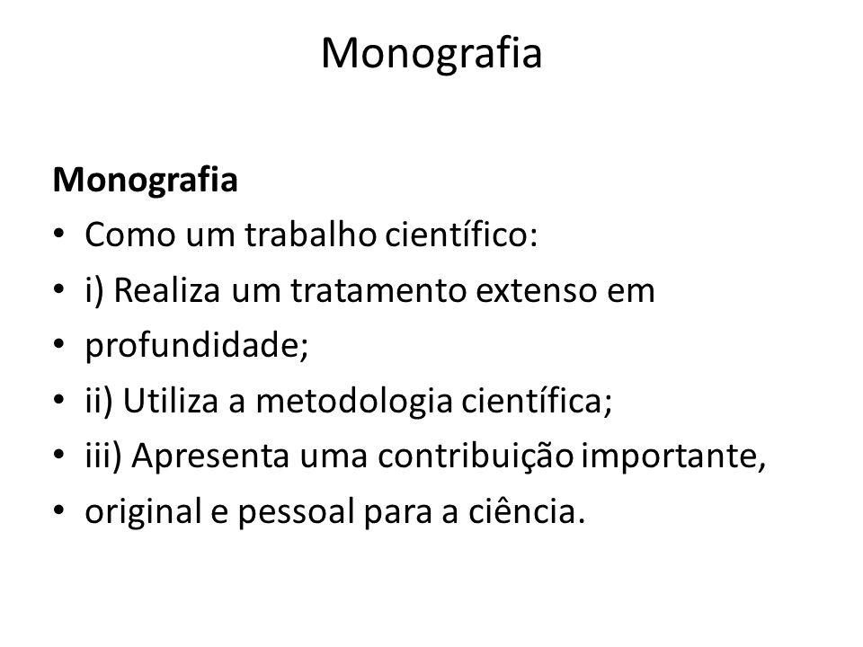 Monografia Como um trabalho científico: i) Realiza um tratamento extenso em profundidade; ii) Utiliza a metodologia científica; iii) Apresenta uma con