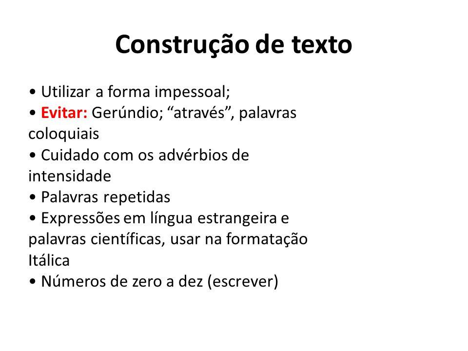 Construção de texto Utilizar a forma impessoal; Evitar: Gerúndio; através, palavras coloquiais Cuidado com os advérbios de intensidade Palavras repeti