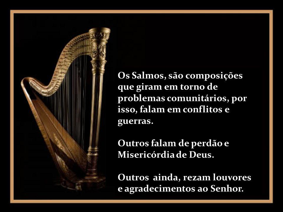Os Salmos, são composições que giram em torno de problemas comunitários, por isso, falam em conflitos e guerras.