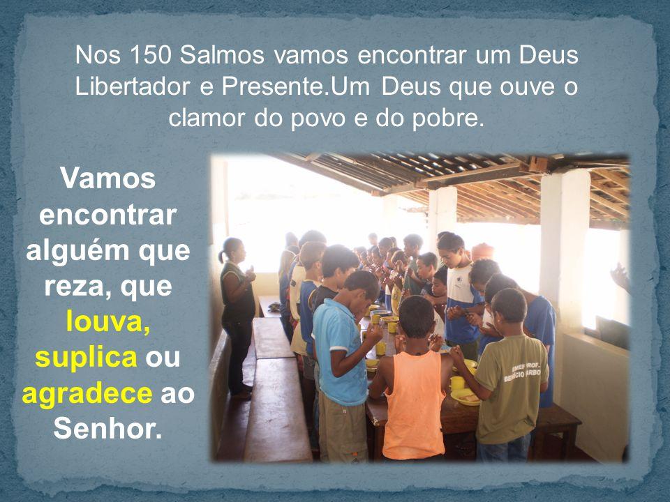 Nos 150 Salmos vamos encontrar um Deus Libertador e Presente.Um Deus que ouve o clamor do povo e do pobre.