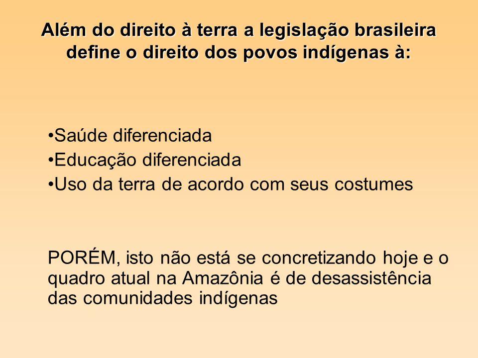 Além do direito à terra a legislação brasileira define o direito dos povos indígenas à: Saúde diferenciada Educação diferenciada Uso da terra de acord
