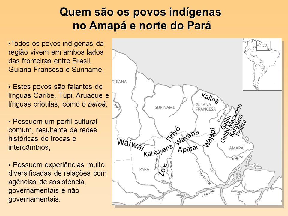. Quem são os povos indígenas no Amapá e norte do Pará no Amapá e norte do Pará Todos os povos indígenas da região vivem em ambos lados das fronteiras