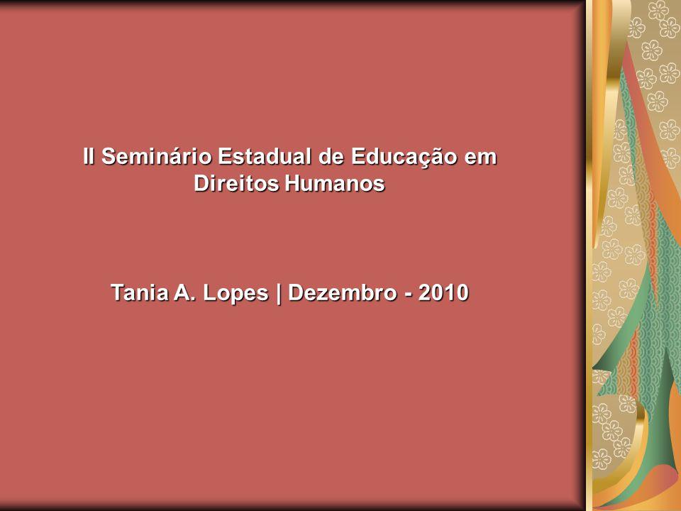 II Seminário Estadual de Educação em Direitos Humanos Tania A. Lopes | Dezembro - 2010