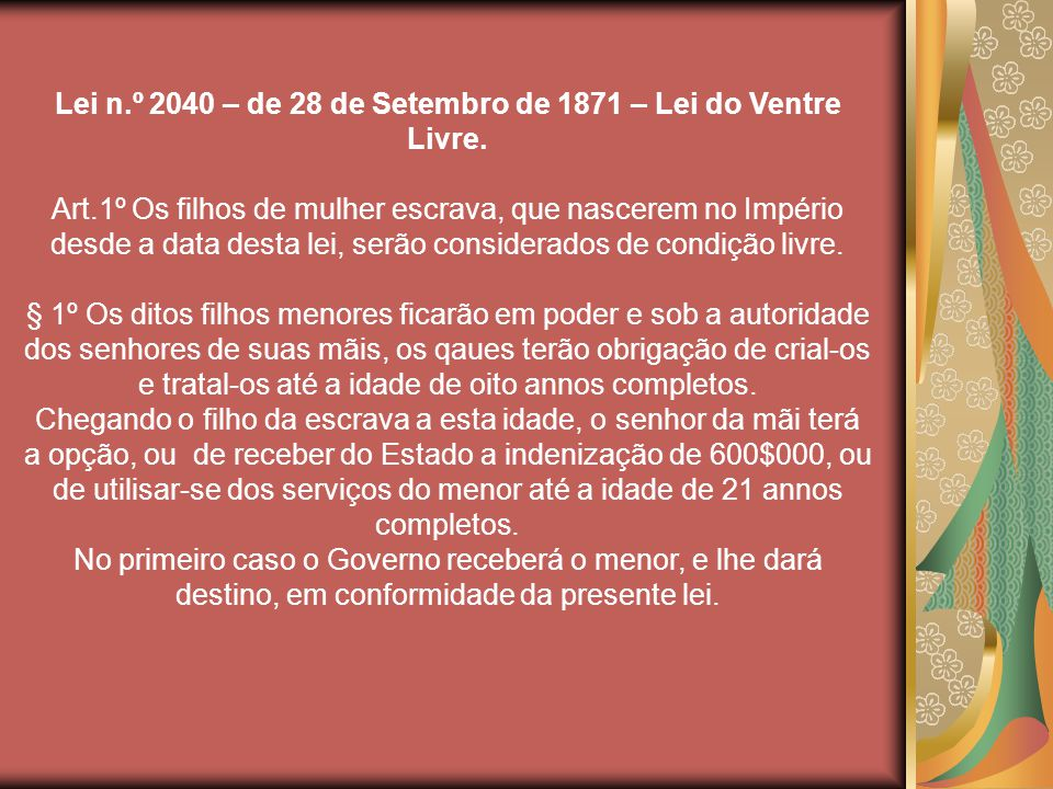 Lei n.º 2040 – de 28 de Setembro de 1871 – Lei do Ventre Livre.
