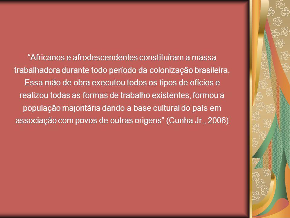 Africanos e afrodescendentes constituíram a massa trabalhadora durante todo período da colonização brasileira.
