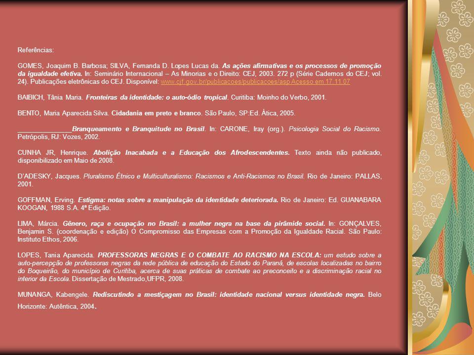 Referências: GOMES, Joaquim B.Barbosa; SILVA, Fernanda D.