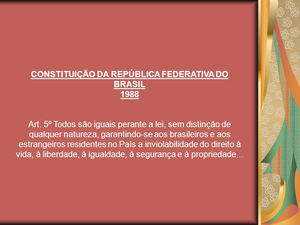 CONSTITUIÇÃO DA REPÚBLICA FEDERATIVA DO BRASIL 1988 Art.