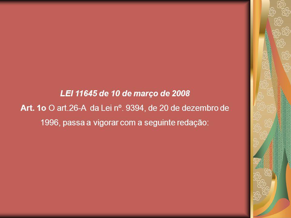 LEI 11645 de 10 de março de 2008 Art.1o O art.26-A da Lei nº.