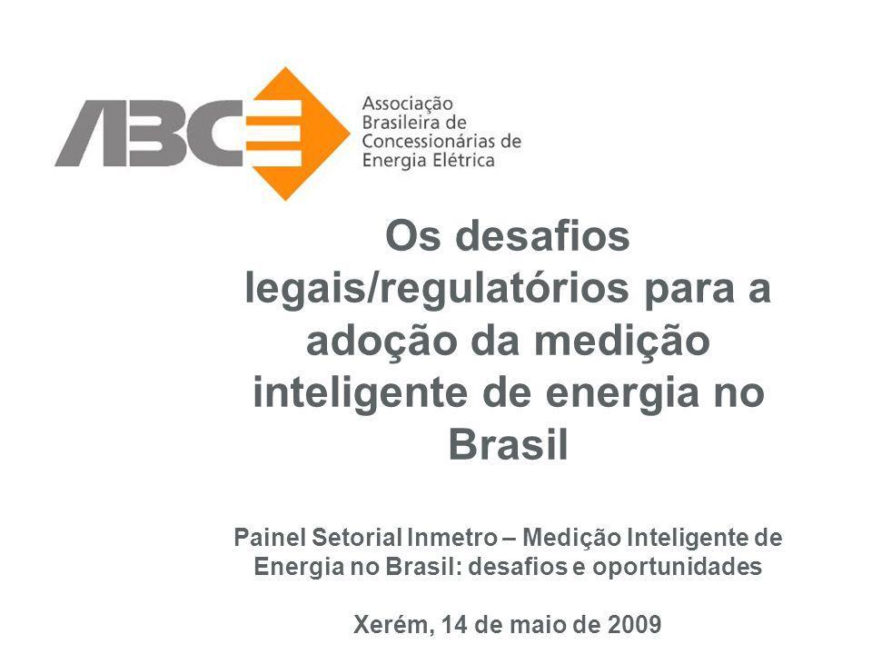 Os desafios legais/regulatórios para a adoção da medição inteligente de energia no Brasil Painel Setorial Inmetro – Medição Inteligente de Energia no