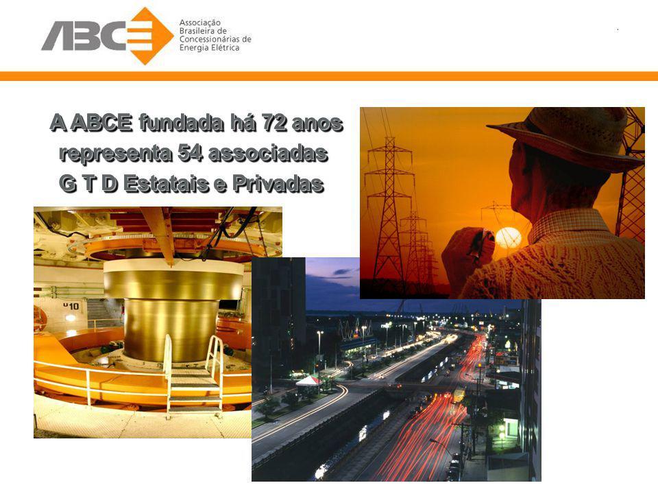. A ABCE fundada há 72 anos A ABCE fundada há 72 anos representa 54 associadas representa 54 associadas G T D Estatais e Privadas G T D Estatais e Pri