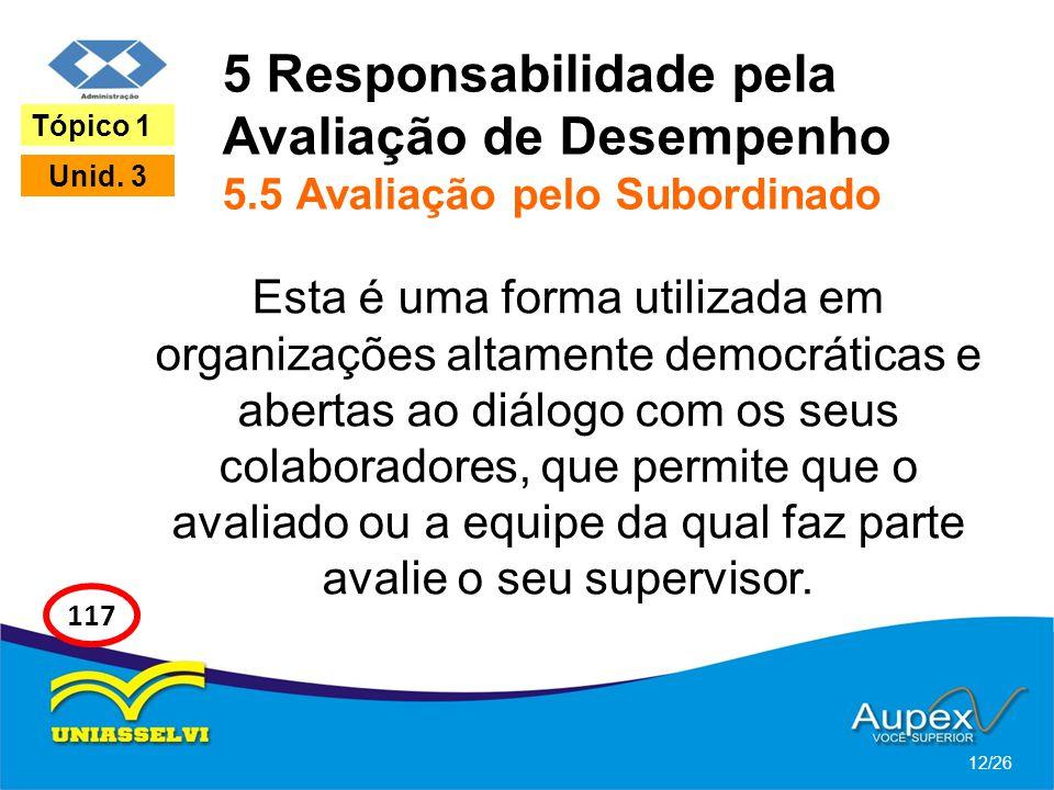 5 Responsabilidade pela Avaliação de Desempenho 5.5 Avaliação pelo Subordinado Esta é uma forma utilizada em organizações altamente democráticas e abe