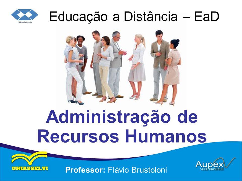 Educação a Distância – EaD Professor: Flávio Brustoloni Administração de Recursos Humanos
