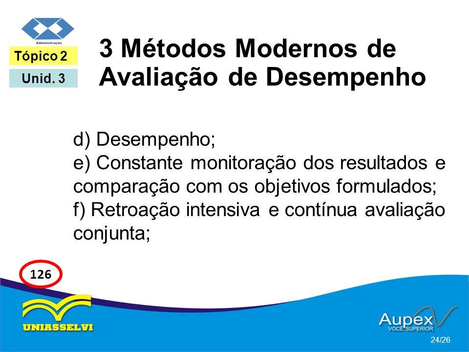 3 Métodos Modernos de Avaliação de Desempenho d) Desempenho; e) Constante monitoração dos resultados e comparação com os objetivos formulados; f) Retr