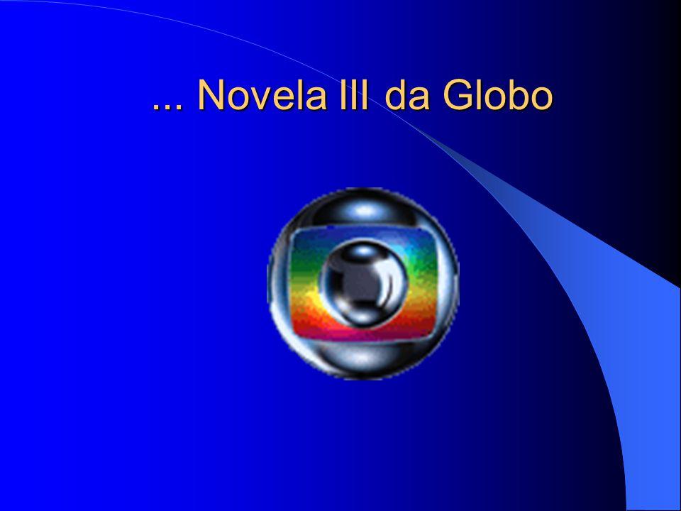 ... Novela III da Globo