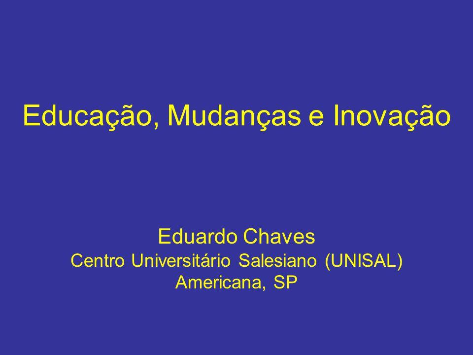 Educação, Mudanças e Inovação Eduardo Chaves Centro Universitário Salesiano (UNISAL) Americana, SP