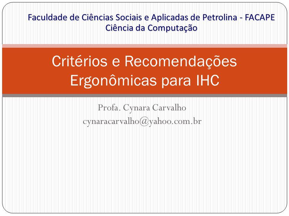 Profa. Cynara Carvalho cynaracarvalho@yahoo.com.br Critérios e Recomendações Ergonômicas para IHC Faculdade de Ciências Sociais e Aplicadas de Petroli