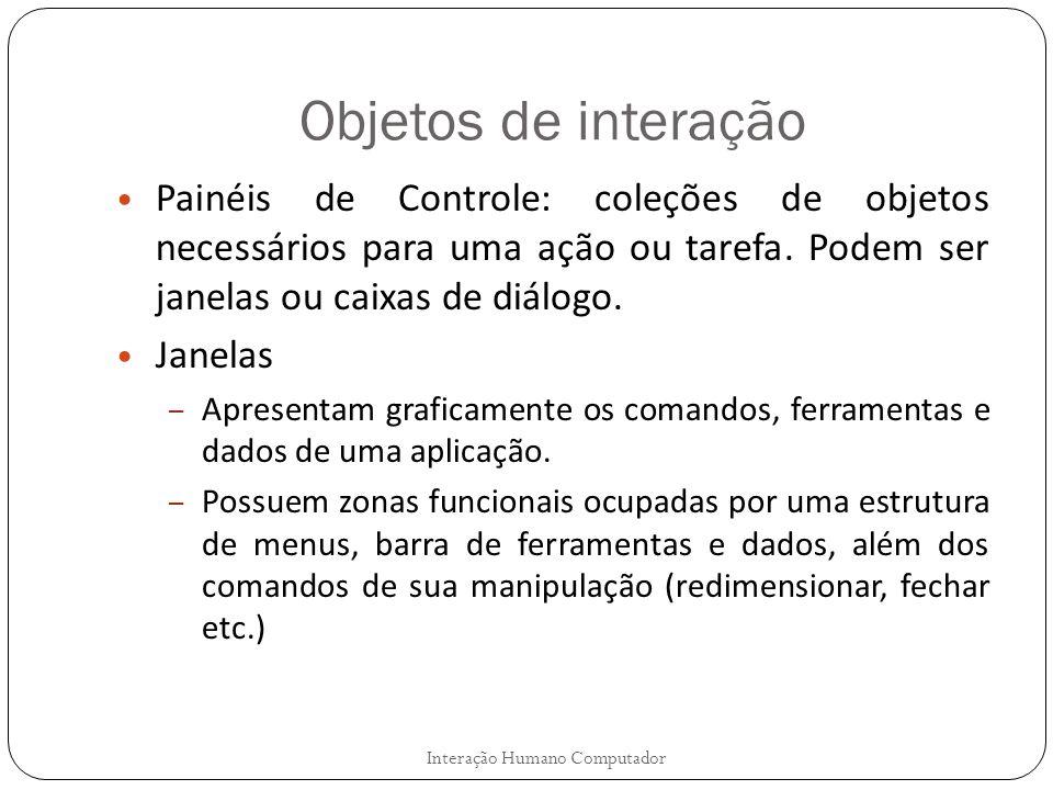 Objetos de interação Painéis de Controle: coleções de objetos necessários para uma ação ou tarefa. Podem ser janelas ou caixas de diálogo. Janelas – A