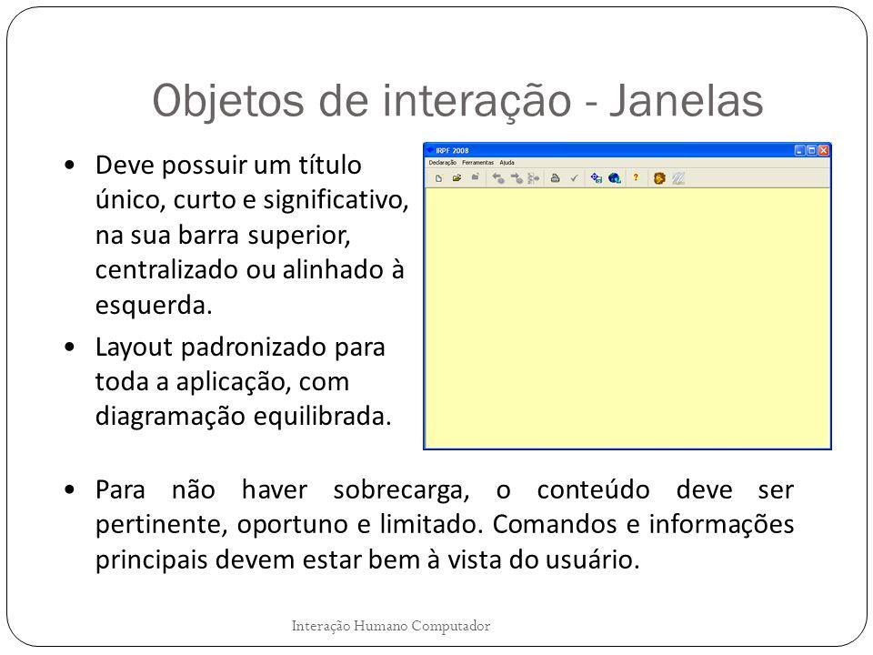 Objetos de interação - Janelas Deve possuir um título único, curto e significativo, na sua barra superior, centralizado ou alinhado à esquerda. Layout