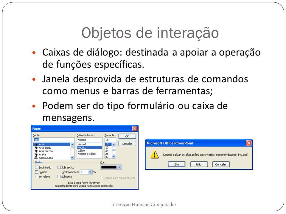 Objetos de interação Caixas de diálogo: destinada a apoiar a operação de funções específicas. Janela desprovida de estruturas de comandos como menus e