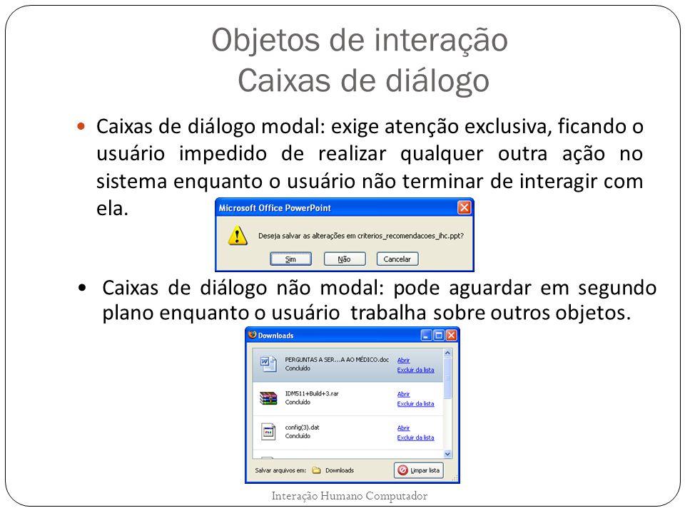 Objetos de interação Caixas de diálogo Caixas de diálogo modal: exige atenção exclusiva, ficando o usuário impedido de realizar qualquer outra ação no