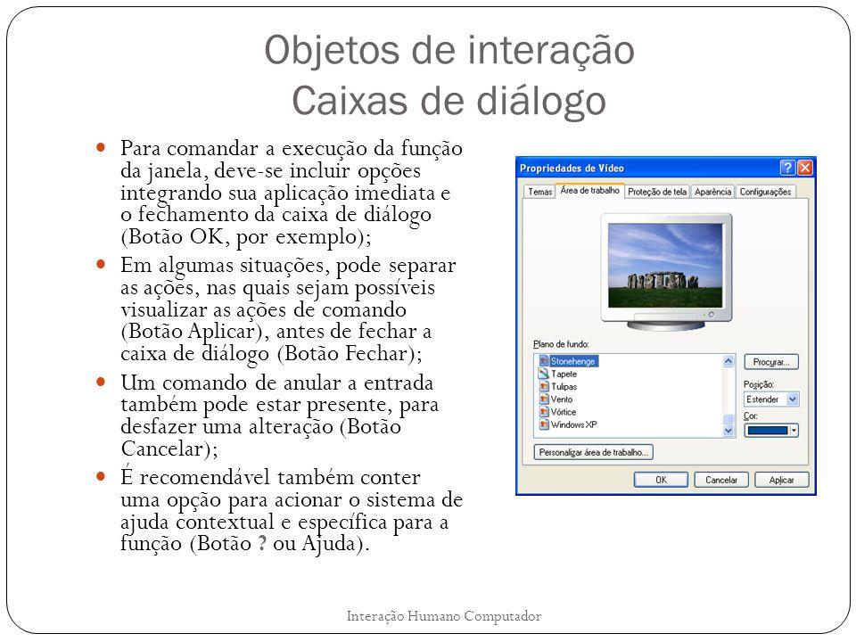 Objetos de interação Caixas de diálogo Interação Humano Computador Para comandar a execução da função da janela, deve-se incluir opções integrando sua