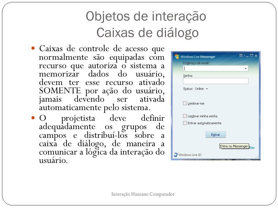 Objetos de interação Caixas de diálogo Interação Humano Computador Caixas de controle de acesso que normalmente são equipadas com recurso que autoriza