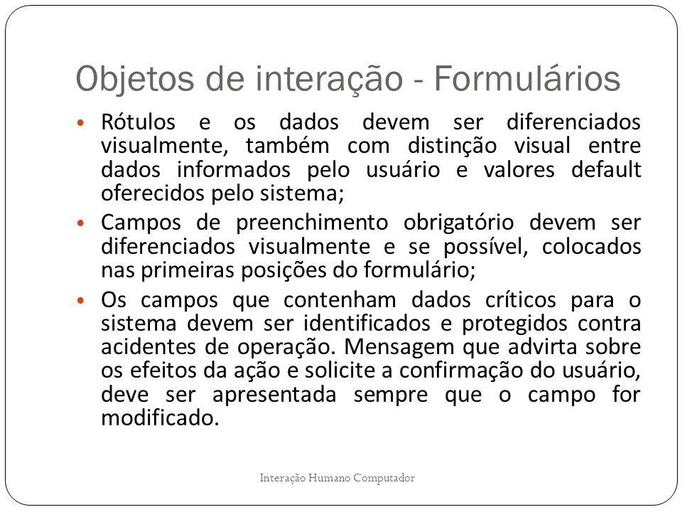 Objetos de interação - Formulários Interação Humano Computador Rótulos e os dados devem ser diferenciados visualmente, também com distinção visual ent