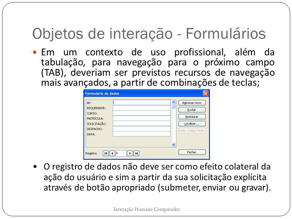 Objetos de interação - Formulários Interação Humano Computador Em um contexto de uso profissional, além da tabulação, para navegação para o próximo ca