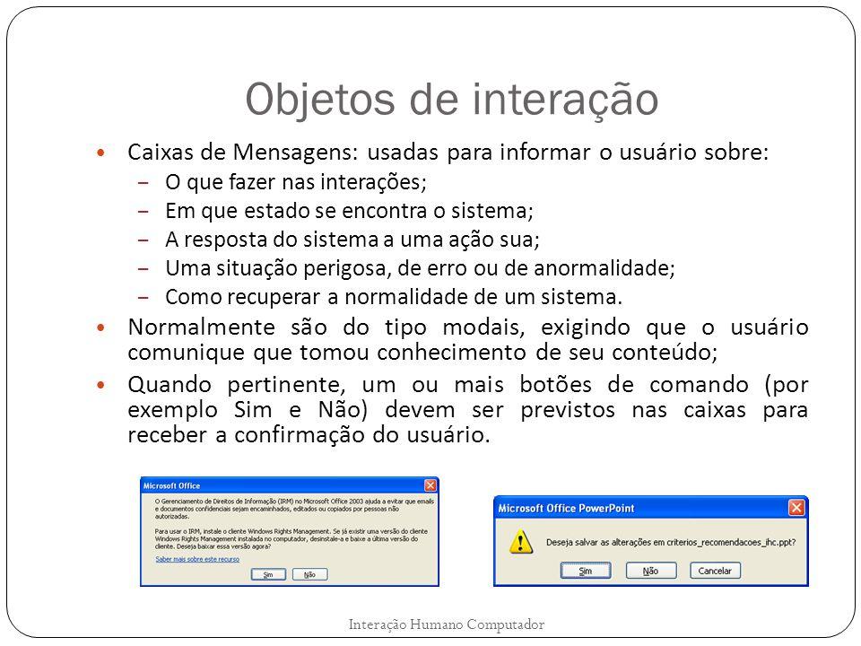 Objetos de interação Interação Humano Computador Caixas de Mensagens: usadas para informar o usuário sobre: – O que fazer nas interações; – Em que est