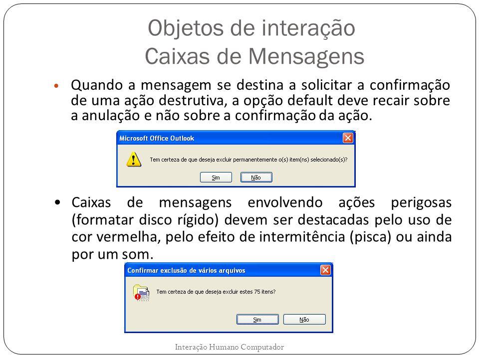 Objetos de interação Caixas de Mensagens Interação Humano Computador Quando a mensagem se destina a solicitar a confirmação de uma ação destrutiva, a