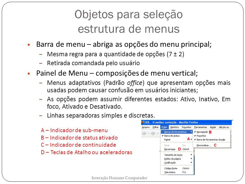 Objetos para seleção estrutura de menus Interação Humano Computador Barra de menu – abriga as opções do menu principal; – Mesma regra para a quantidad