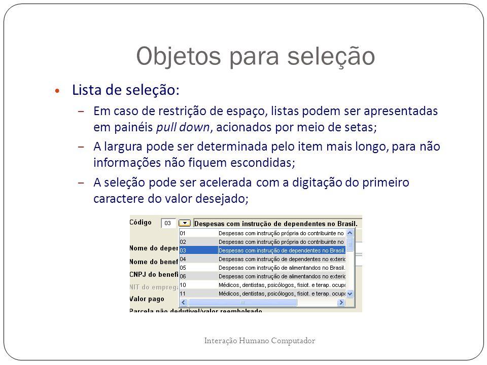 Objetos para seleção Interação Humano Computador Lista de seleção: – Em caso de restrição de espaço, listas podem ser apresentadas em painéis pull dow