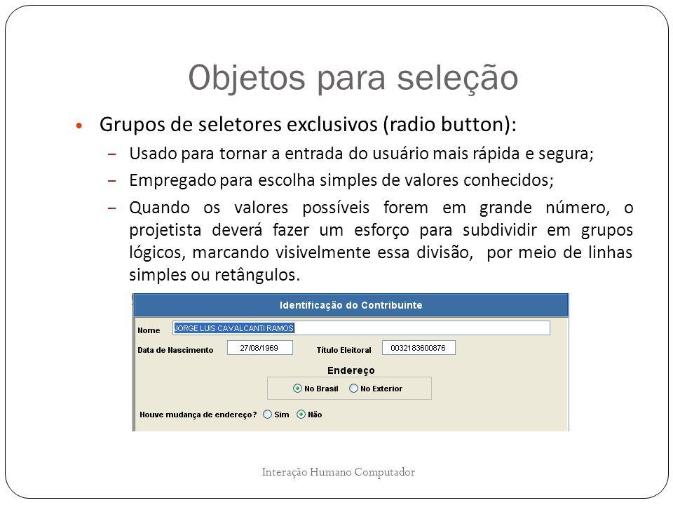 Objetos para seleção Interação Humano Computador Grupos de seletores exclusivos (radio button): – Usado para tornar a entrada do usuário mais rápida e