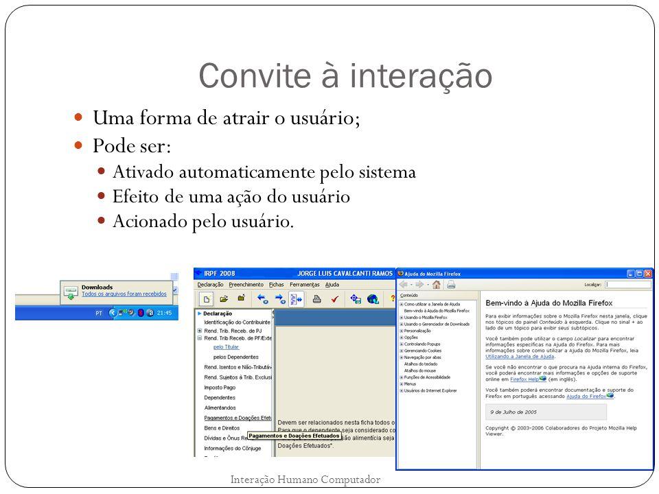 Objetos de interação Caixas de diálogo Interação Humano Computador Para comandar a execução da função da janela, deve-se incluir opções integrando sua aplicação imediata e o fechamento da caixa de diálogo (Botão OK, por exemplo); Em algumas situações, pode separar as ações, nas quais sejam possíveis visualizar as ações de comando (Botão Aplicar), antes de fechar a caixa de diálogo (Botão Fechar); Um comando de anular a entrada também pode estar presente, para desfazer uma alteração (Botão Cancelar); É recomendável também conter uma opção para acionar o sistema de ajuda contextual e específica para a função (Botão .