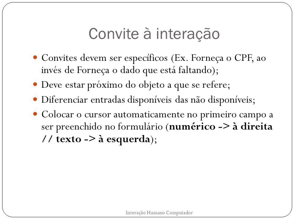Convite à interação Convites devem ser específicos (Ex. Forneça o CPF, ao invés de Forneça o dado que está faltando); Deve estar próximo do objeto a q