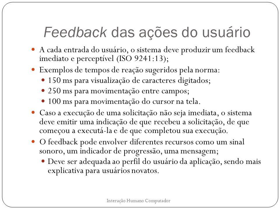 Feedback das ações do usuário A cada entrada do usuário, o sistema deve produzir um feedback imediato e perceptível (ISO 9241:13); Exemplos de tempos