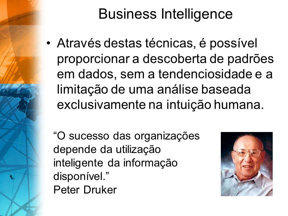 Business Intelligence Através destas técnicas, é possível proporcionar a descoberta de padrões em dados, sem a tendenciosidade e a limitação de uma análise baseada exclusivamente na intuição humana.