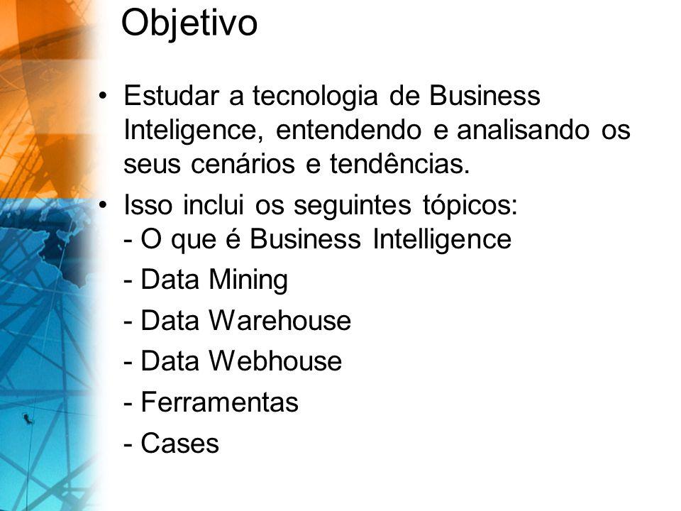 Objetivo Estudar a tecnologia de Business Inteligence, entendendo e analisando os seus cenários e tendências. Isso inclui os seguintes tópicos: - O qu