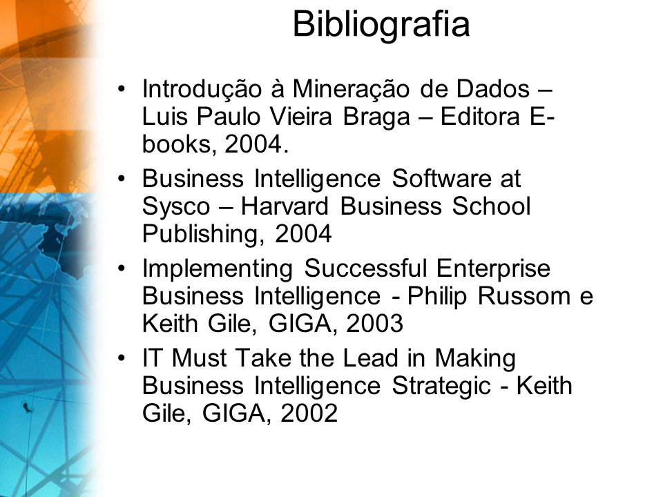 Bibliografia Introdução à Mineração de Dados – Luis Paulo Vieira Braga – Editora E- books, 2004. Business Intelligence Software at Sysco – Harvard Bus