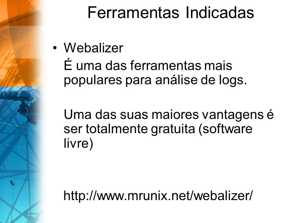 Webalizer É uma das ferramentas mais populares para análise de logs. Uma das suas maiores vantagens é ser totalmente gratuita (software livre) http://