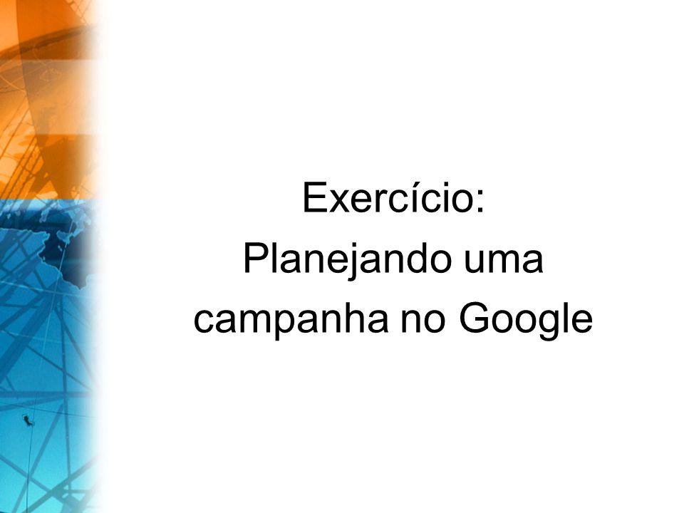 Exercício: Planejando uma campanha no Google