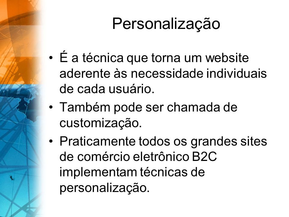 É a técnica que torna um website aderente às necessidade individuais de cada usuário. Também pode ser chamada de customização. Praticamente todos os g